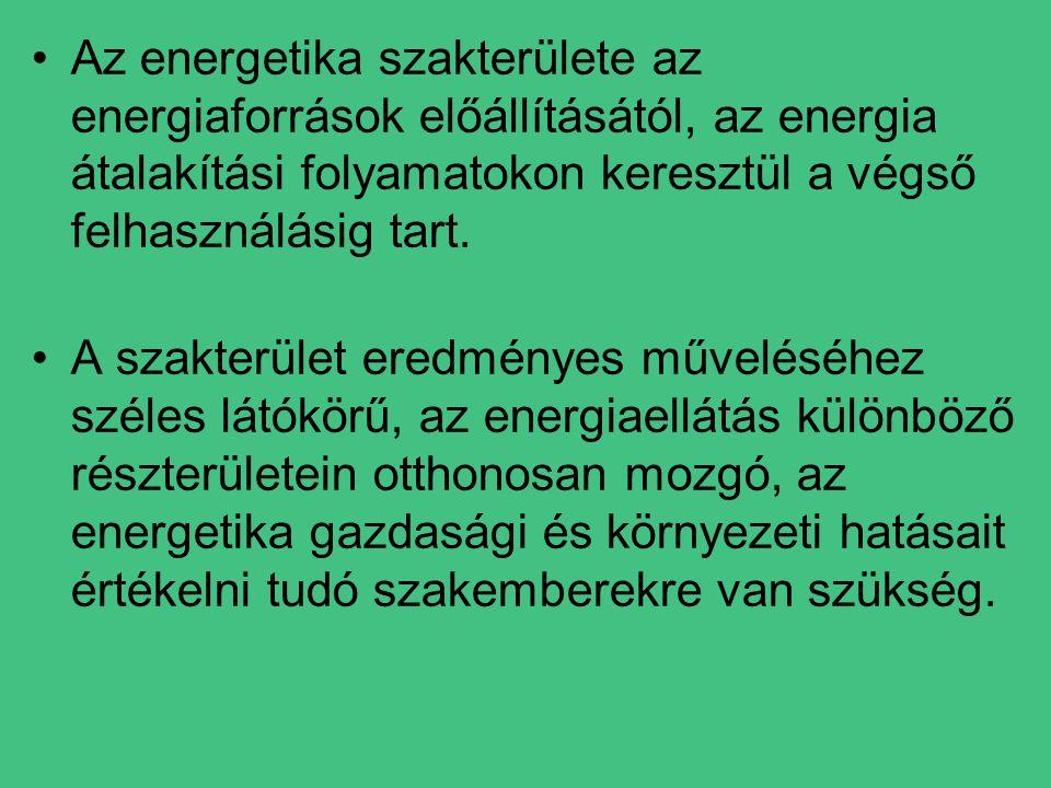 •Az energetika szakterülete az energiaforrások előállításától, az energia átalakítási folyamatokon keresztül a végső felhasználásig tart.