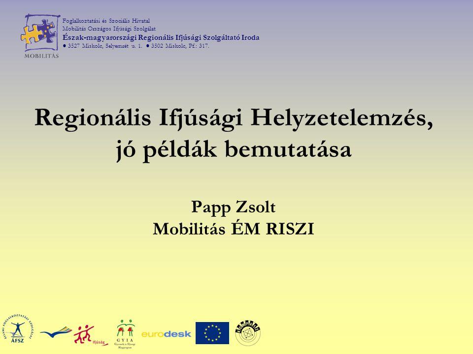 Foglalkoztatási és Szociális Hivatal Mobilitás Országos Ifjúsági Szolgálat Észak-magyarországi Regionális Ifjúsági Szolgáltató Iroda ● 3527 Miskolc, Selyemrét u.