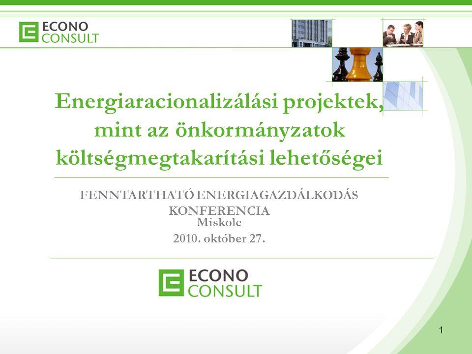 1 Energiaracionalizálási projektek, mint az önkormányzatok költségmegtakarítási lehetőségei FENNTARTHATÓ ENERGIAGAZDÁLKODÁS KONFERENCIA Miskolc 2010.
