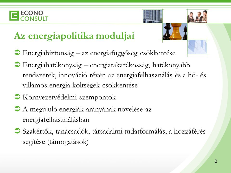 2 Az energiapolitika moduljai  Energiabiztonság – az energiafüggőség csökkentése  Energiahatékonyság – energiatakarékosság, hatékonyabb rendszerek,