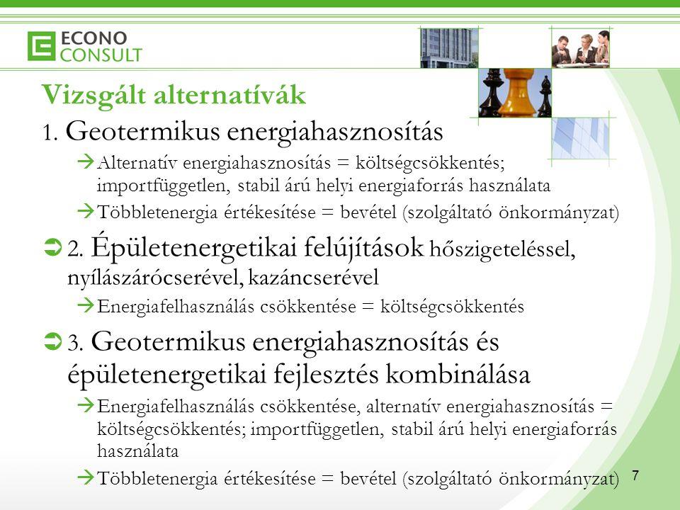 7 Vizsgált alternatívák 1. Geotermikus energiahasznosítás  Alternatív energiahasznosítás = költségcsökkentés; importfüggetlen, stabil árú helyi energ