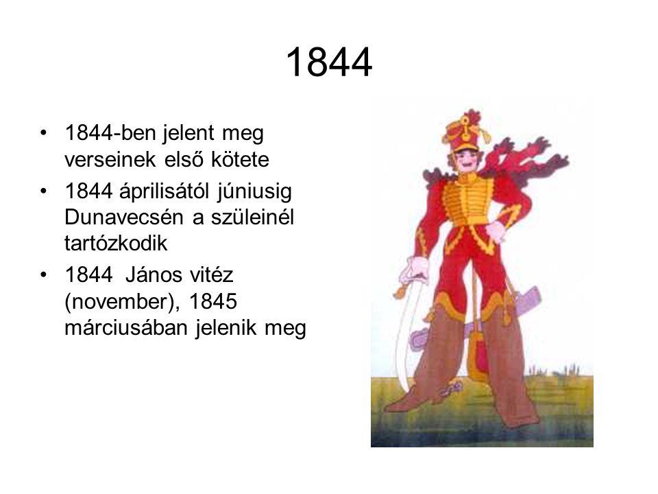 1844 •1844-ben jelent meg verseinek első kötete •1844 áprilisától júniusig Dunavecsén a szüleinél tartózkodik •1844 János vitéz (november), 1845 márci