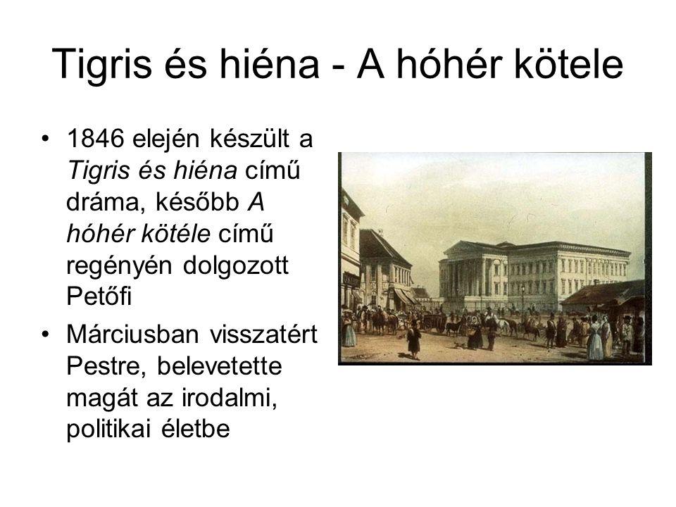Tigris és hiéna - A hóhér kötele •1846 elején készült a Tigris és hiéna című dráma, később A hóhér kötéle című regényén dolgozott Petőfi •Márciusban v
