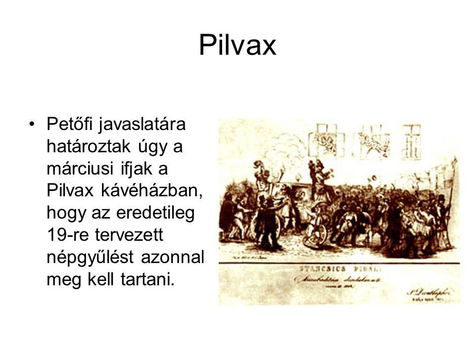 Pilvax •Petőfi javaslatára határoztak úgy a márciusi ifjak a Pilvax kávéházban, hogy az eredetileg 19-re tervezett népgyűlést azonnal meg kell tartani