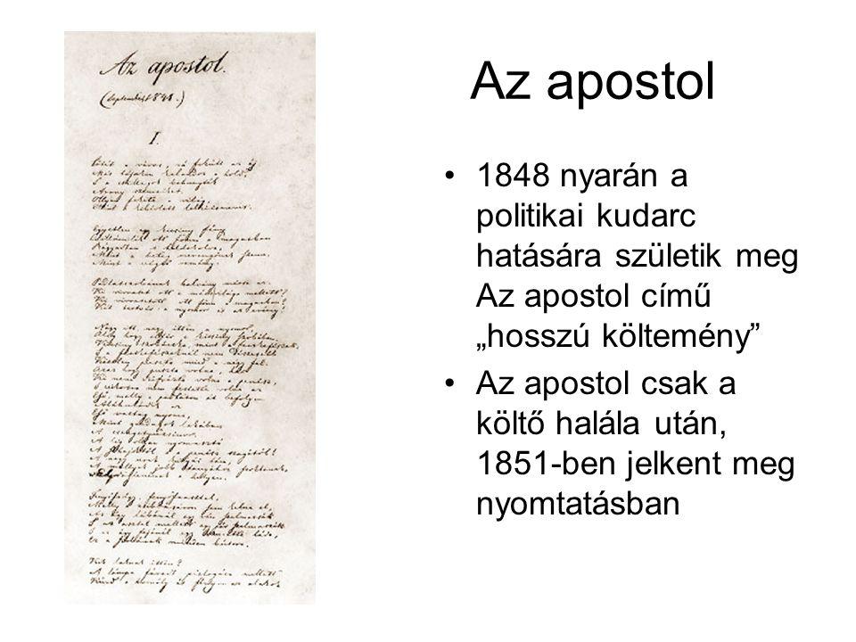 """Az apostol •1848 nyarán a politikai kudarc hatására születik meg Az apostol című """"hosszú költemény"""" •Az apostol csak a költő halála után, 1851-ben jel"""
