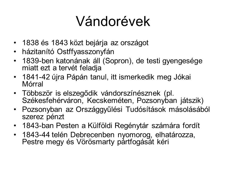 Vándorévek •1838 és 1843 közt bejárja az országot •házitanító Ostffyasszonyfán •1839-ben katonának áll (Sopron), de testi gyengesége miatt ezt a tervé