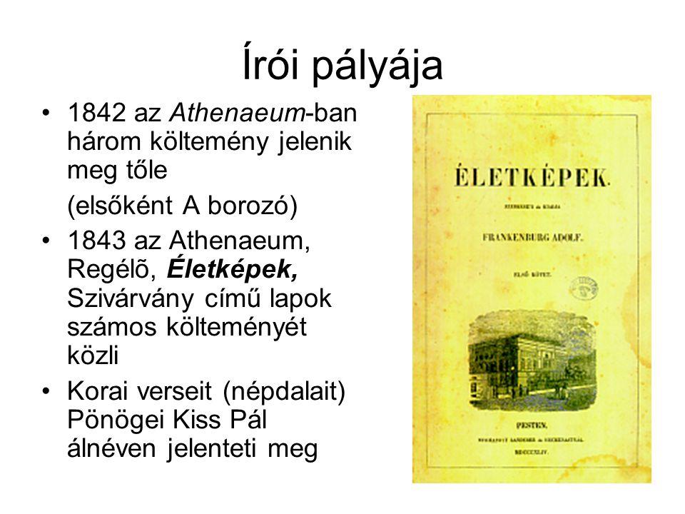 Írói pályája •1842 az Athenaeum-ban három költemény jelenik meg tőle (elsőként A borozó) •1843 az Athenaeum, Regélõ, Életképek, Szivárvány című lapok