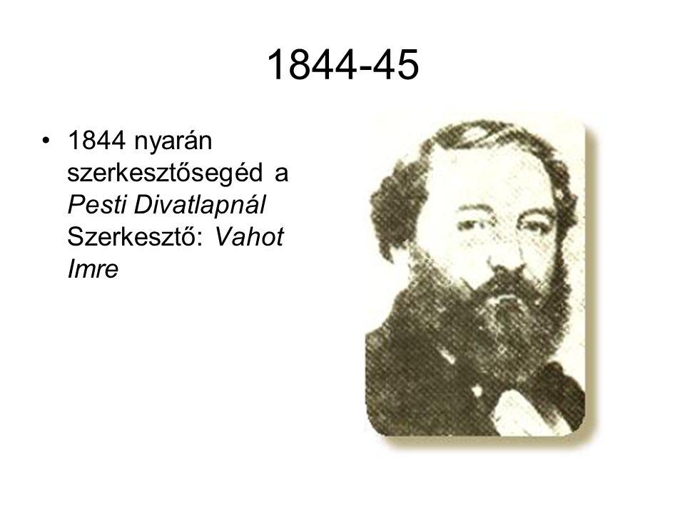 1844-45 •1844 nyarán szerkesztősegéd a Pesti Divatlapnál Szerkesztő: Vahot Imre