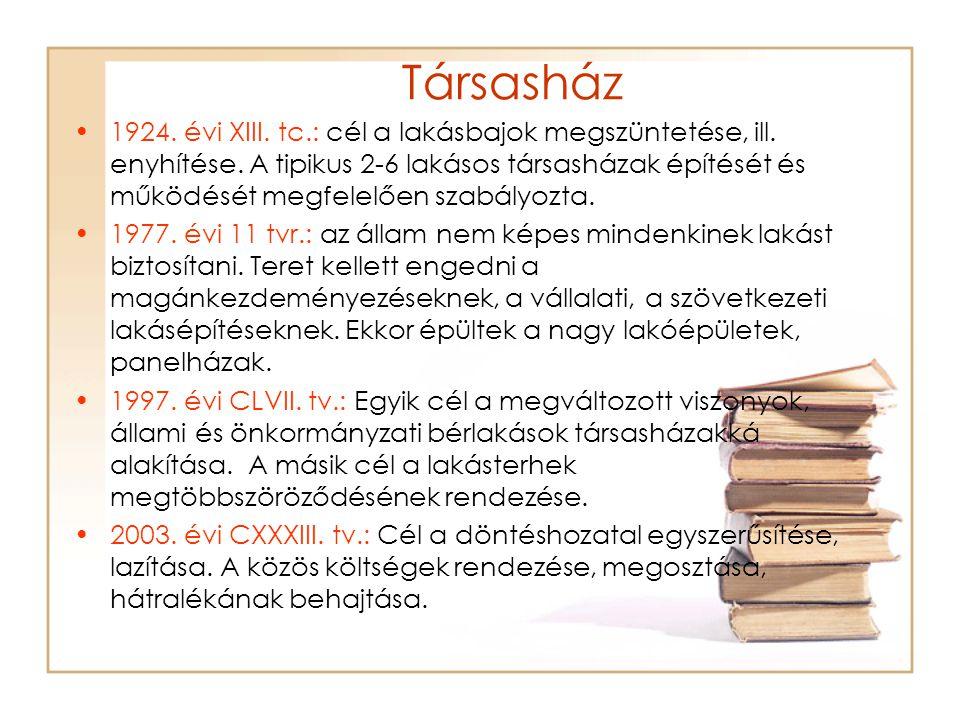 Társasház •1924.évi XIII. tc.: cél a lakásbajok megszüntetése, ill.
