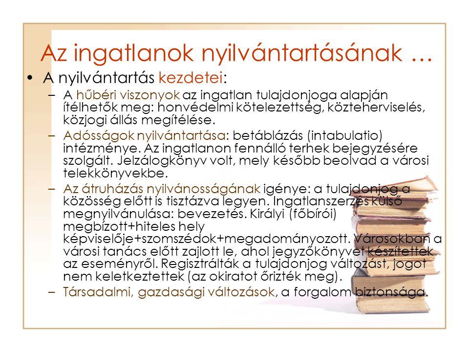 Az ingatlanok nyilvántartásának … •Telekkönyv: –1852.