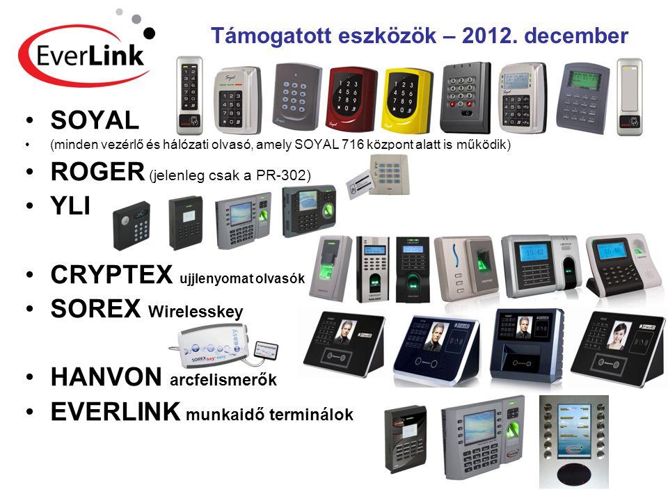 •SOYAL •(minden vezérlő és hálózati olvasó, amely SOYAL 716 központ alatt is működik) •ROGER (jelenleg csak a PR-302) •YLI •CRYPTEX ujjlenyomat olvasó