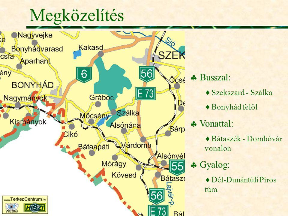 Megközelítés  Busszal:  Szekszárd - Szálka  Bonyhád felől  Vonattal:  Bátaszék - Dombóvár vonalon  Gyalog:  Dél-Dunántúli Piros túra