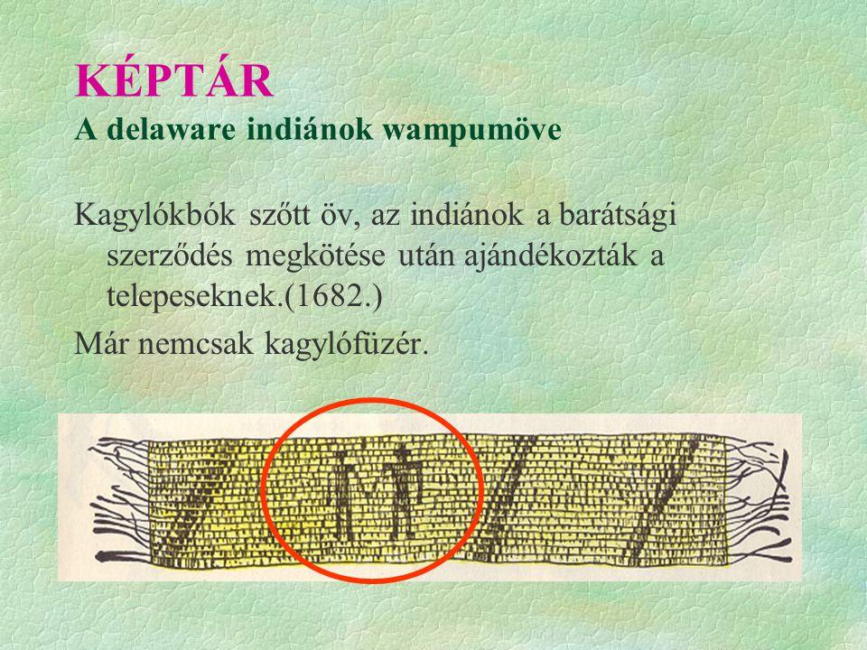 KÉPTÁR A delaware indiánok wampumöve Kagylókbók szőtt öv, az indiánok a barátsági szerződés megkötése után ajándékozták a telepeseknek.(1682.) Már nemcsak kagylófüzér.