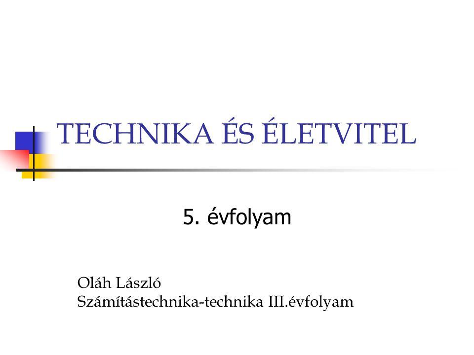 TECHNIKA ÉS ÉLETVITEL 5. évfolyam Oláh László Számítástechnika-technika III.évfolyam
