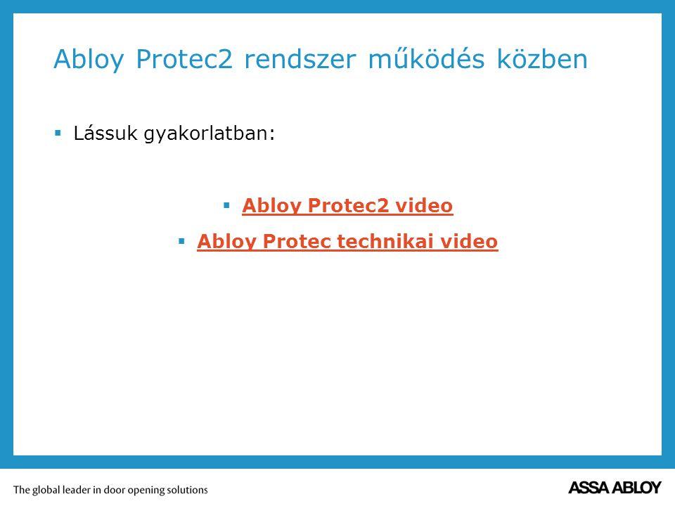 Abloy Protec2 rendszer működés közben  Lássuk gyakorlatban:  Abloy Protec2 video Abloy Protec2 video  Abloy Protec technikai video Abloy Protec tec