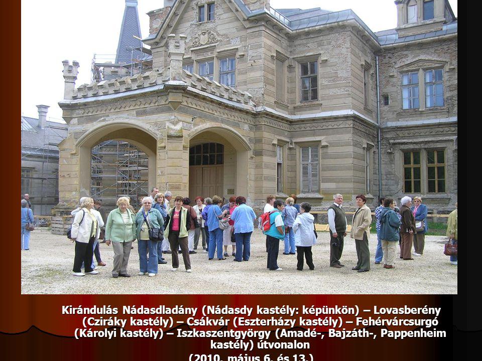Kirándulás Nádasdladány (Nádasdy kastély: képünkön) – Lovasberény (Cziráky kastély) – Csákvár (Eszterházy kastély) – Fehérvárcsurgó (Károlyi kastély)
