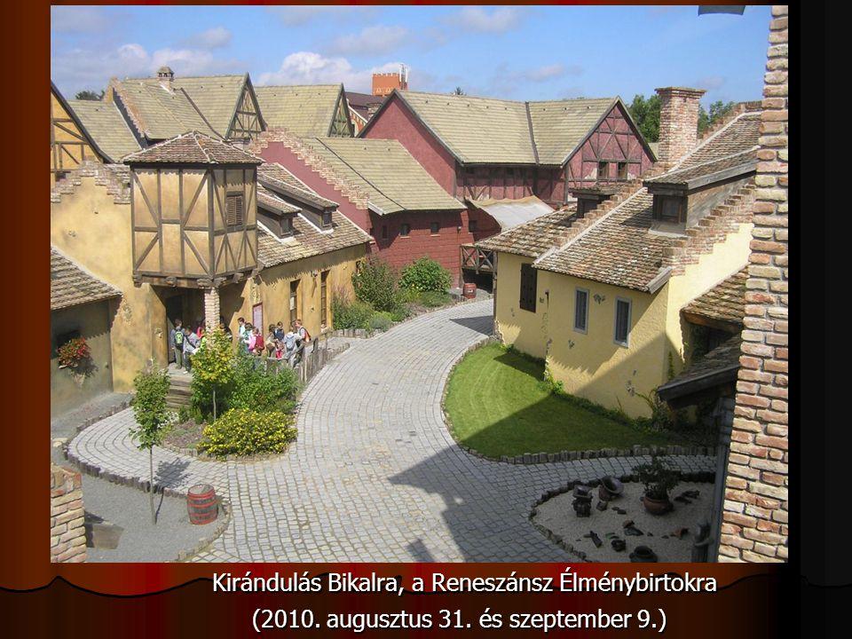 Kirándulás Bikalra, a Reneszánsz Élménybirtokra Kirándulás Bikalra, a Reneszánsz Élménybirtokra (2010. augusztus 31. és szeptember 9.)