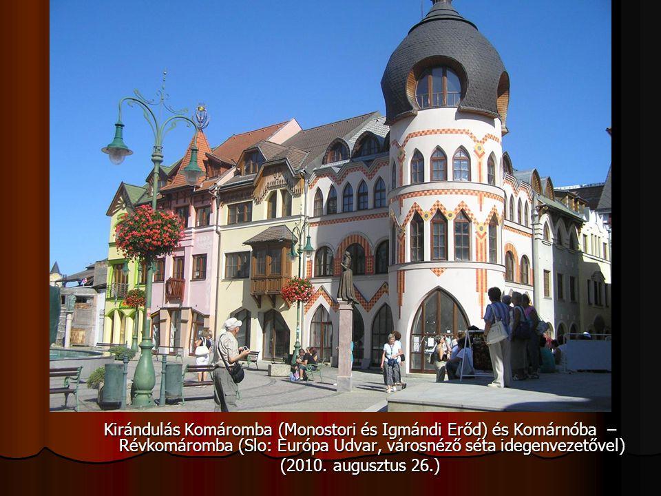Kirándulás Komáromba (Monostori és Igmándi Erőd) és Komárnóba – Révkomáromba (Slo: Európa Udvar, városnéző séta idegenvezetővel) (2010. augusztus 26.)