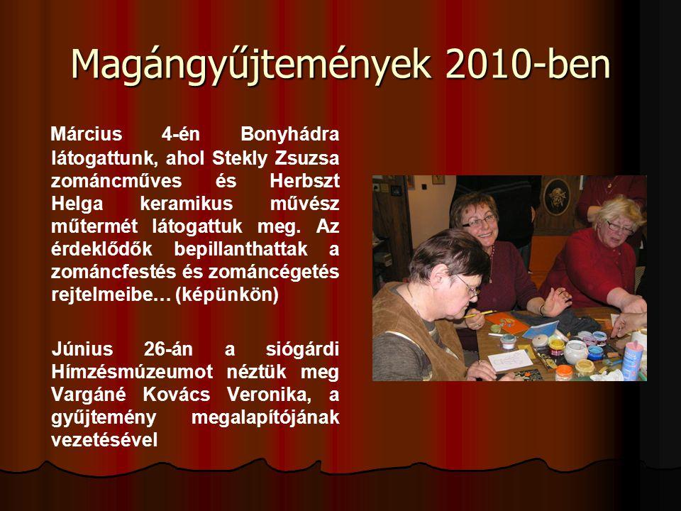 Magángyűjtemények 2010-ben Március 4-én Bonyhádra látogattunk, ahol Stekly Zsuzsa zománcműves és Herbszt Helga keramikus művész műtermét látogattuk me