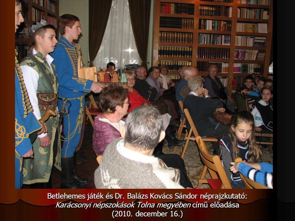 Betlehemes játék és Dr. Balázs Kovács Sándor néprajzkutató: Karácsonyi népszokások Tolna megyében című előadása (2010. december 16.)