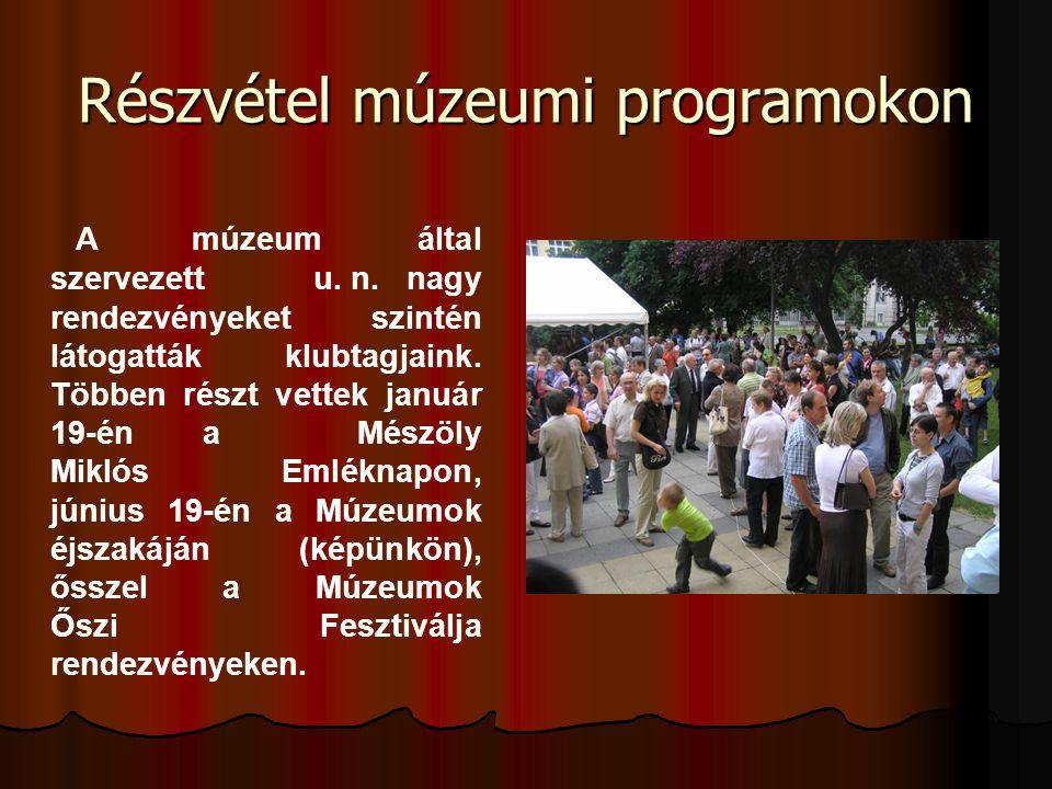 Részvétel múzeumi programokon A múzeum által szervezett u. n. nagy rendezvényeket szintén látogatták klubtagjaink. Többen részt vettek január 19-én a