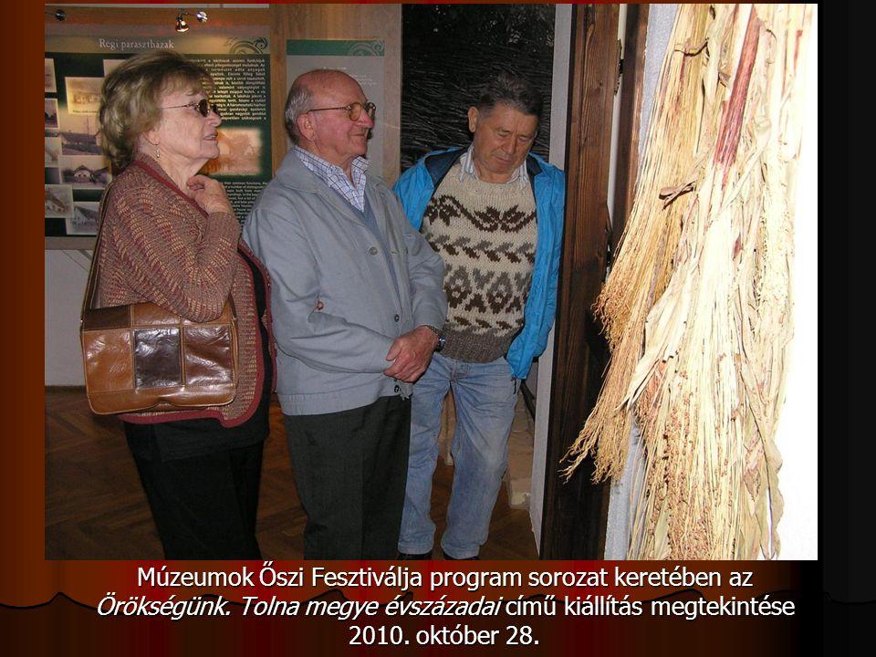Múzeumok Őszi Fesztiválja program sorozat keretében az Örökségünk. Tolna megye évszázadai című kiállítás megtekintése 2010. október 28.