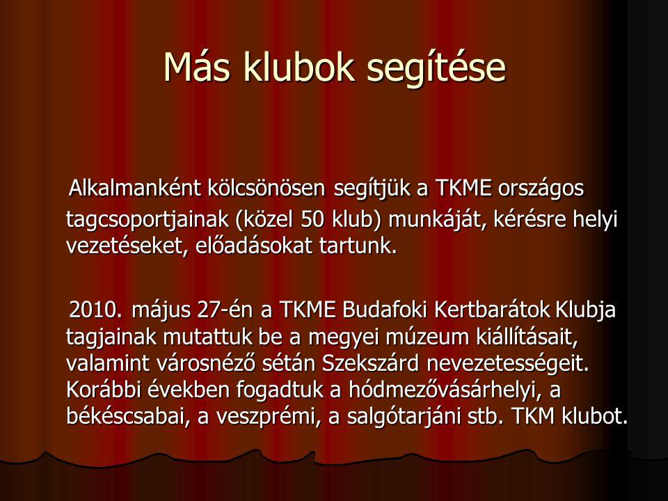 Más klubok segítése Alkalmanként kölcsönösen segítjük a TKME országos tagcsoportjainak (közel 50 klub) munkáját, kérésre helyi vezetéseket, előadásoka