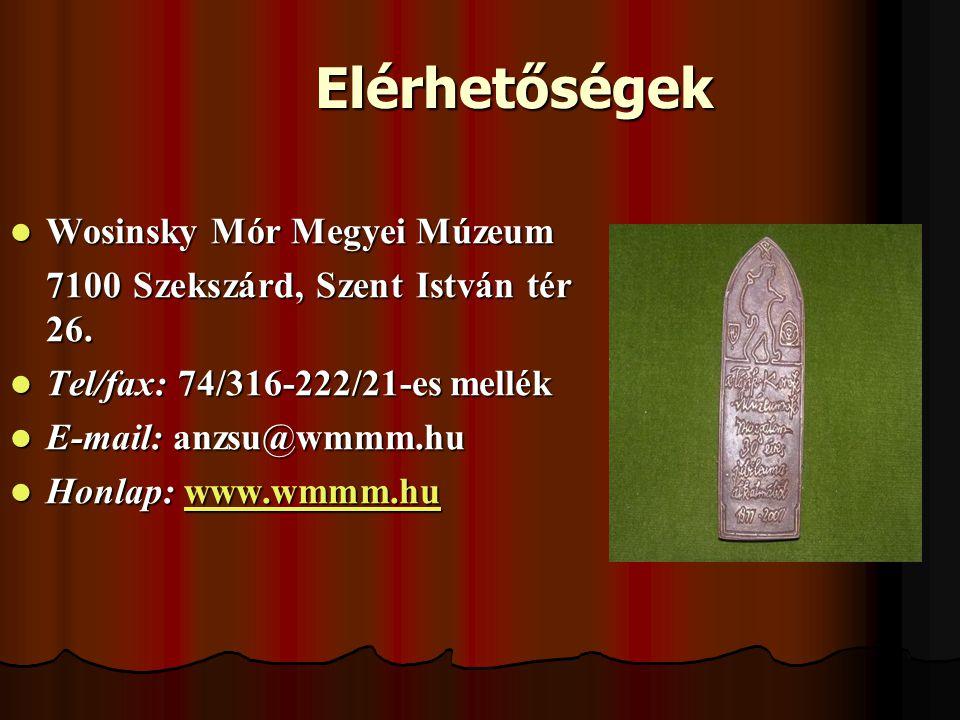 Elérhetőségek  Wosinsky Mór Megyei Múzeum 7100 Szekszárd, Szent István tér 26. 7100 Szekszárd, Szent István tér 26.  Tel/fax: 74/316-222/21-es mellé