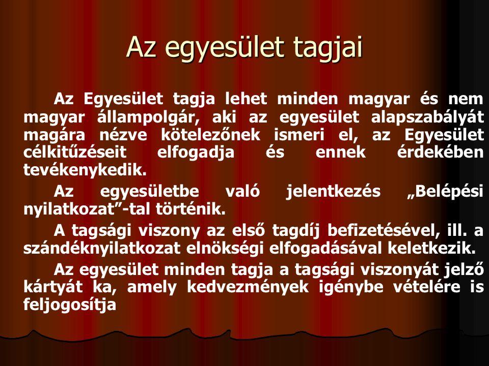 Az egyesület tagjai Az Egyesület tagja lehet minden magyar és nem magyar állampolgár, aki az egyesület alapszabályát magára nézve kötelezőnek ismeri e