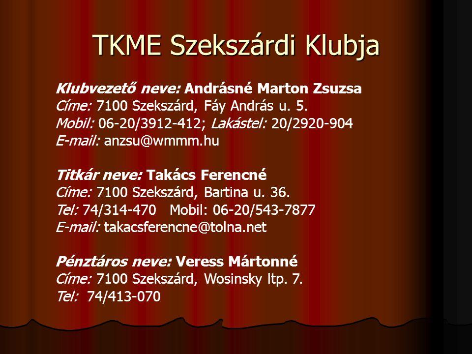 Klubvezető neve: Andrásné Marton Zsuzsa Címe: 7100 Szekszárd, Fáy András u. 5. Mobil: 06-20/3912-412; Lakástel: 20/2920-904 E-mail: anzsu@wmmm.hu Titk