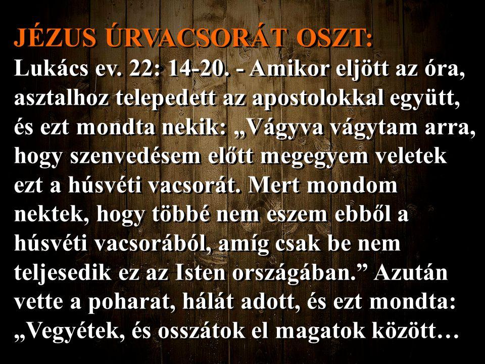 """JÉZUS ÚRVACSORÁT OSZT: Lukács ev. 22: 14-20. - Amikor eljött az óra, asztalhoz telepedett az apostolokkal együtt, és ezt mondta nekik: """"Vágyva vágytam"""