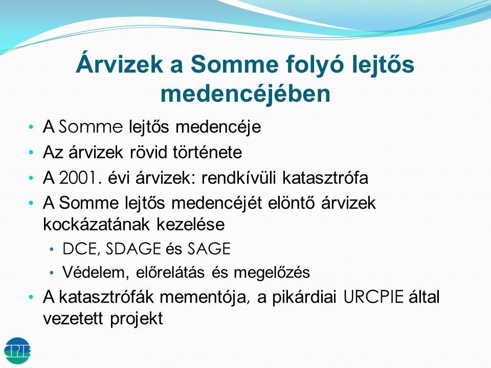 Árvizek a Somme folyó lejtős medencéjében • A Somme lejtős medencéje • Az árvizek rövid története • A 2001.