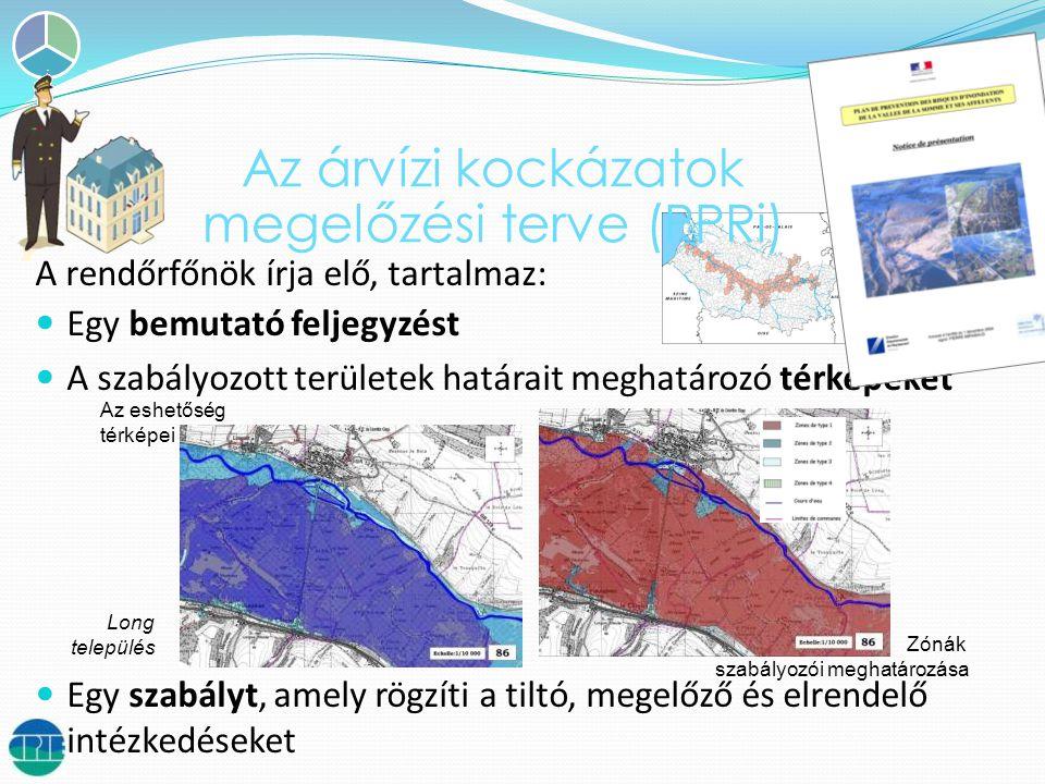 A rendőrfőnök írja elő, tartalmaz:  Egy bemutató feljegyzést  A szabályozott területek határait meghatározó térképeket  Egy szabályt, amely rögzíti a tiltó, megelőző és elrendelő intézkedéseket Az eshetőség térképei Zónák szabályozói meghatározása Long település Az árvízi kockázatok megelőzési terve (PPRi)