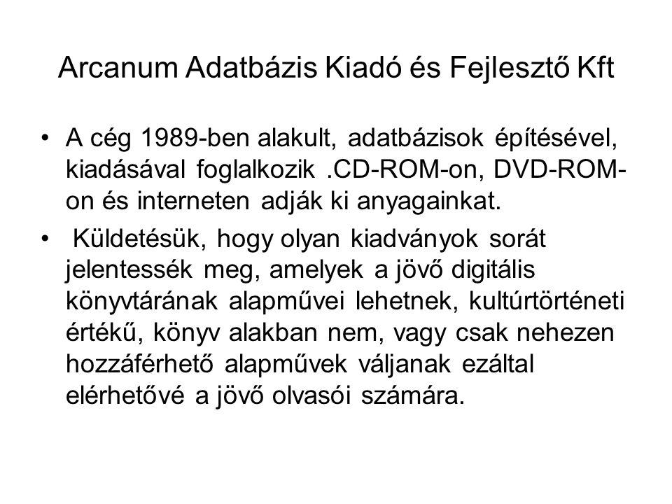 Arcanum Adatbázis Kiadó és Fejlesztő Kft •A cég 1989-ben alakult, adatbázisok építésével, kiadásával foglalkozik.CD-ROM-on, DVD-ROM- on és interneten