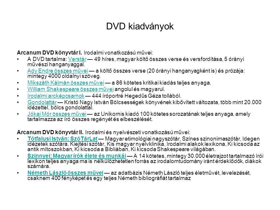 DVD kiadványok Arcanum DVD könyvtár I. Irodalmi vonatkozású művei: •A DVD tartalma: Verstár — 49 híres, magyar költő összes verse és versfordítása, 5