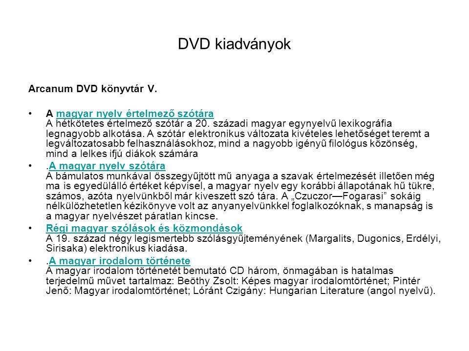 DVD kiadványok Arcanum DVD könyvtár V. •A magyar nyelv értelmező szótára A hétkötetes értelmező szótár a 20. századi magyar egynyelvű lexikográfia leg