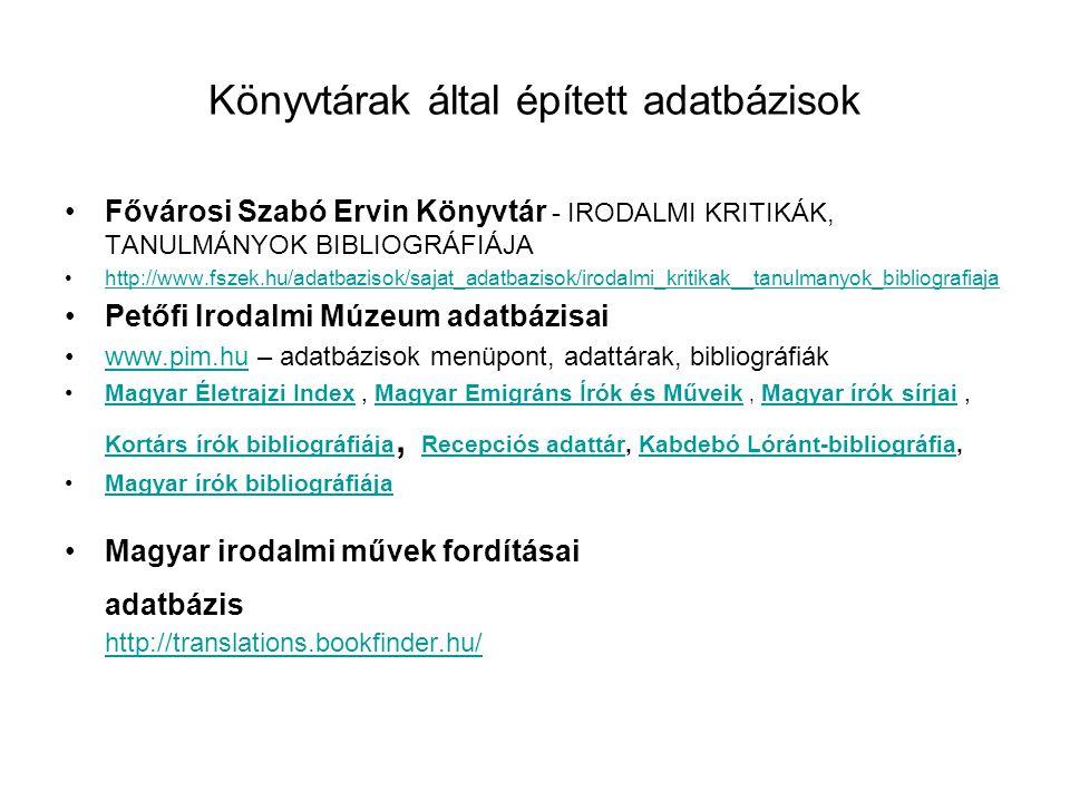 Könyvtárak által épített adatbázisok •Fővárosi Szabó Ervin Könyvtár - IRODALMI KRITIKÁK, TANULMÁNYOK BIBLIOGRÁFIÁJA •http://www.fszek.hu/adatbazisok/s
