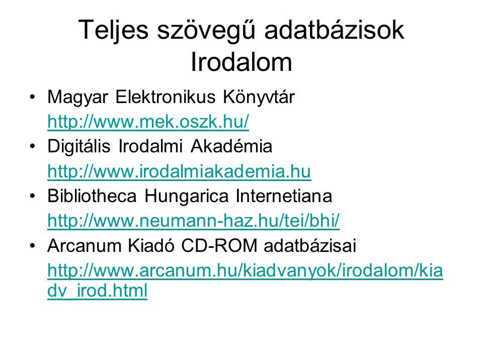 Teljes szövegű adatbázisok Irodalom •Magyar Elektronikus Könyvtár http://www.mek.oszk.hu/ •Digitális Irodalmi Akadémia http://www.irodalmiakademia.hu