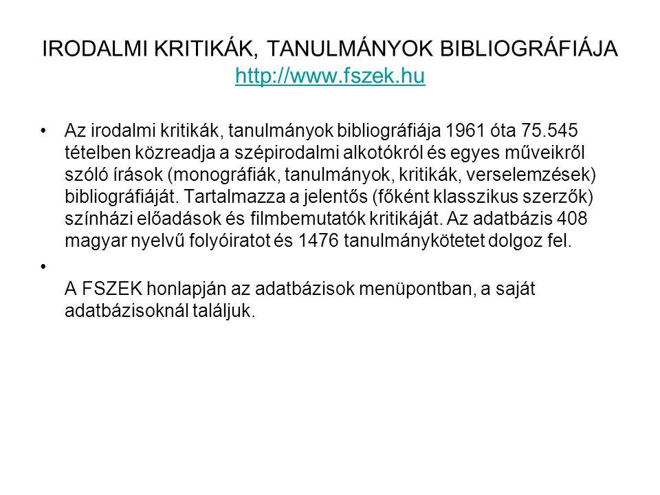 IRODALMI KRITIKÁK, TANULMÁNYOK BIBLIOGRÁFIÁJA http://www.fszek.hu http://www.fszek.hu •Az irodalmi kritikák, tanulmányok bibliográfiája 1961 óta 75.54