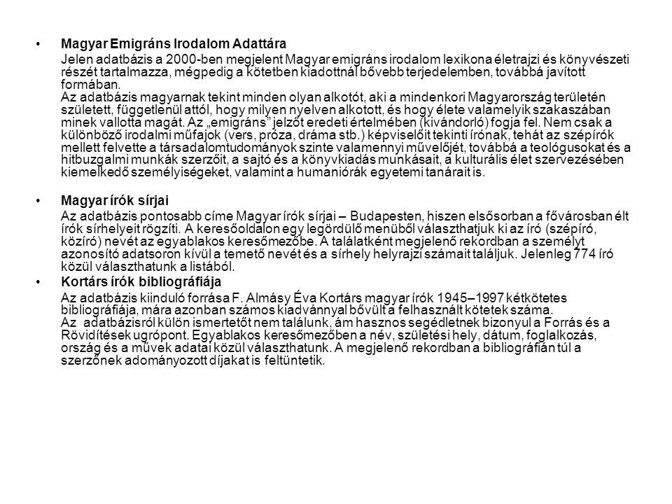 •Magyar Emigráns Irodalom Adattára Jelen adatbázis a 2000-ben megjelent Magyar emigráns irodalom lexikona életrajzi és könyvészeti részét tartalmazza,