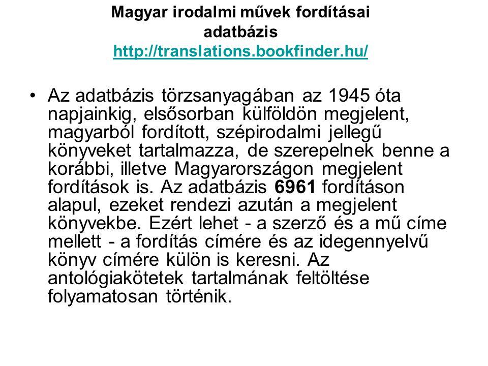 Magyar irodalmi művek fordításai adatbázis http://translations.bookfinder.hu/ http://translations.bookfinder.hu/ •Az adatbázis törzsanyagában az 1945