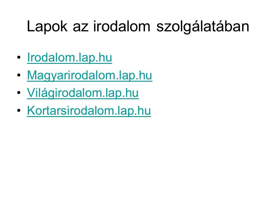 Lapok az irodalom szolgálatában •Irodalom.lap.huIrodalom.lap.hu •Magyarirodalom.lap.huMagyarirodalom.lap.hu •Világirodalom.lap.huVilágirodalom.lap.hu
