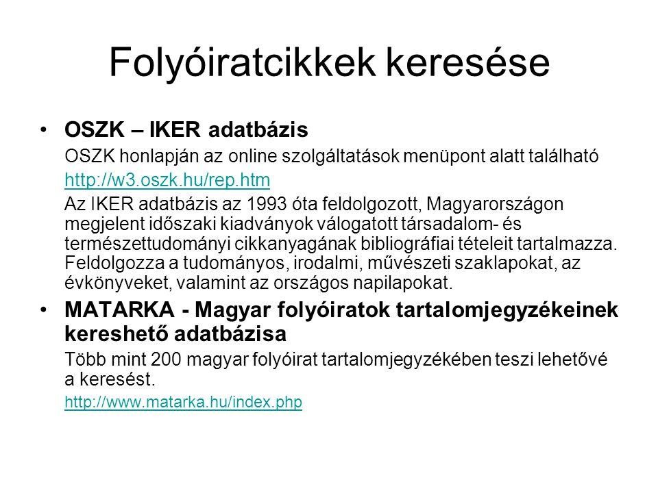 Folyóiratcikkek keresése •OSZK – IKER adatbázis OSZK honlapján az online szolgáltatások menüpont alatt található http://w3.oszk.hu/rep.htm Az IKER ada