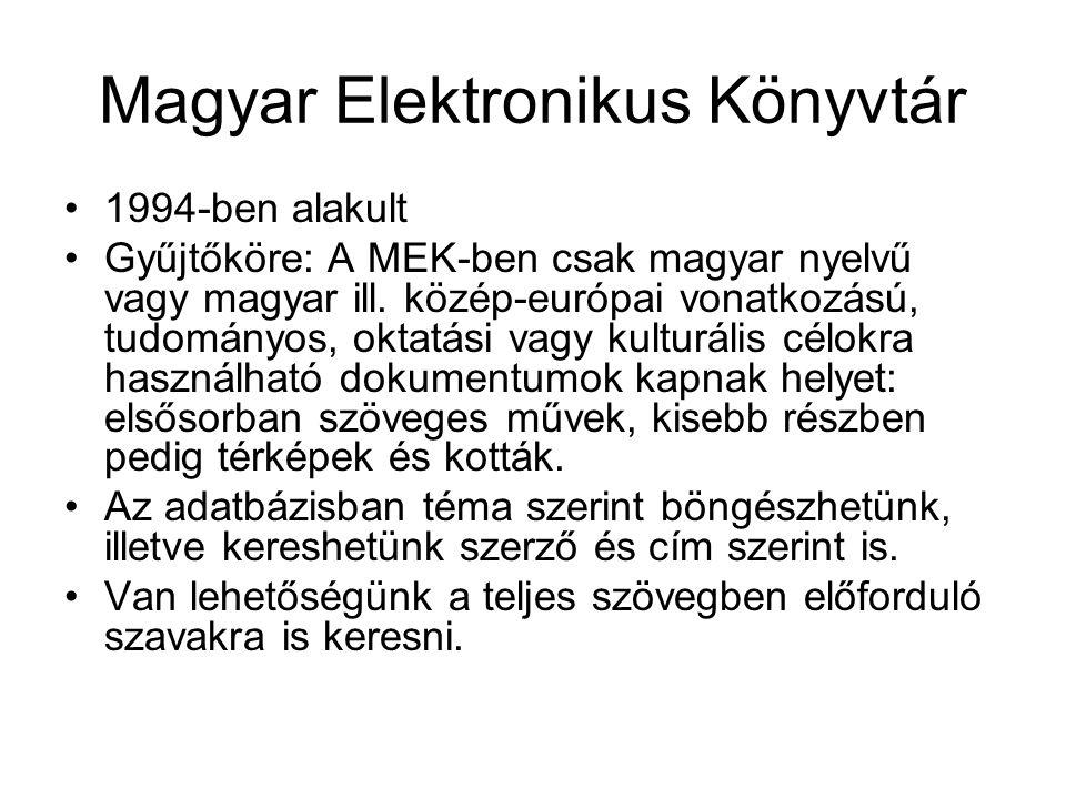 Magyar Elektronikus Könyvtár •1994-ben alakult •Gyűjtőköre: A MEK-ben csak magyar nyelvű vagy magyar ill. közép-európai vonatkozású, tudományos, oktat