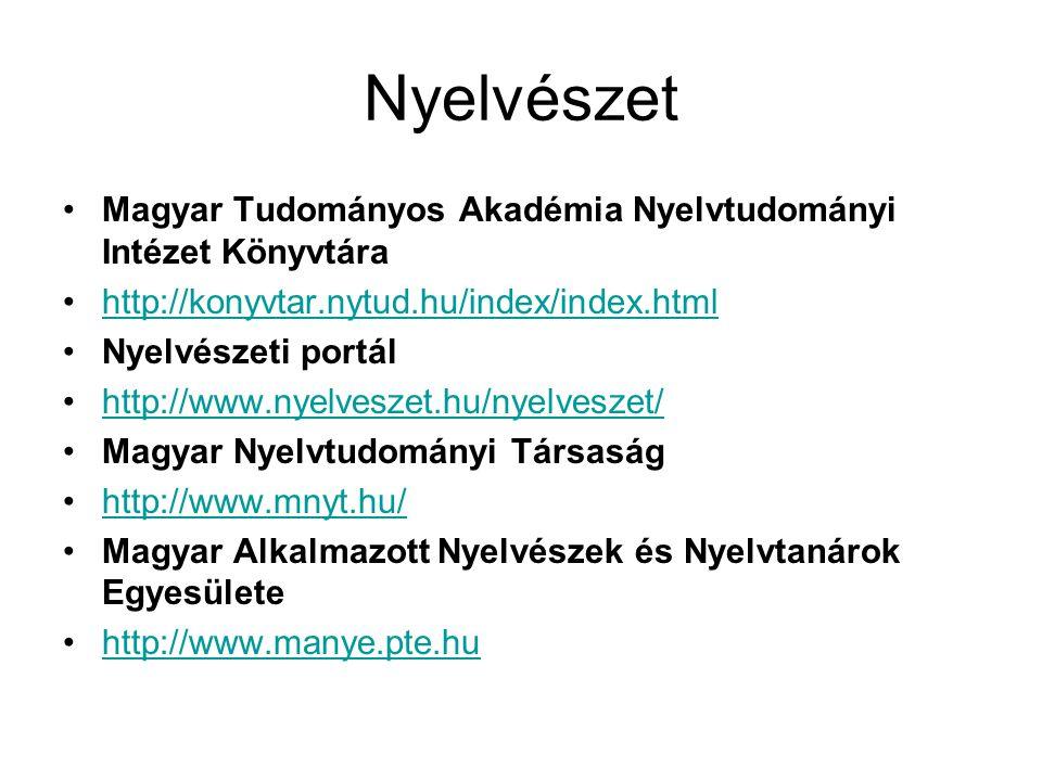 Nyelvészet •Magyar Tudományos Akadémia Nyelvtudományi Intézet Könyvtára •http://konyvtar.nytud.hu/index/index.htmlhttp://konyvtar.nytud.hu/index/index