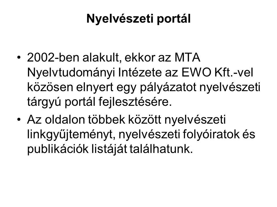 Nyelvészeti portál •2002-ben alakult, ekkor az MTA Nyelvtudományi Intézete az EWO Kft.-vel közösen elnyert egy pályázatot nyelvészeti tárgyú portál fe