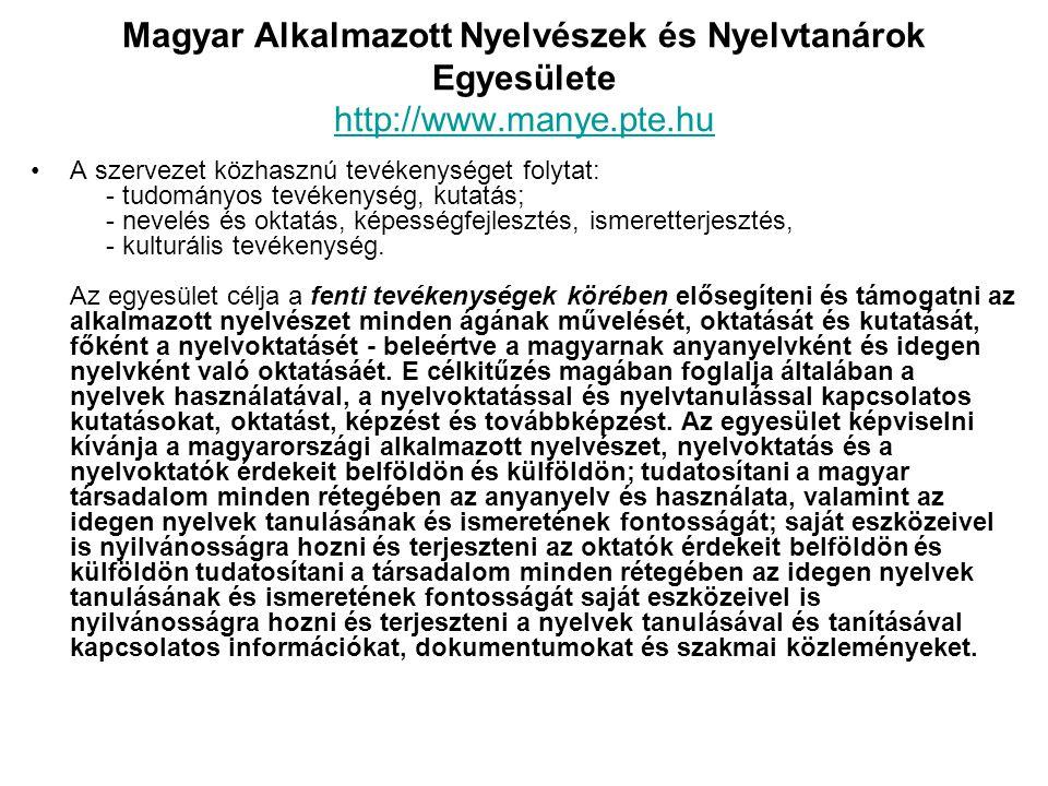 Magyar Alkalmazott Nyelvészek és Nyelvtanárok Egyesülete http://www.manye.pte.hu http://www.manye.pte.hu •A szervezet közhasznú tevékenységet folytat: