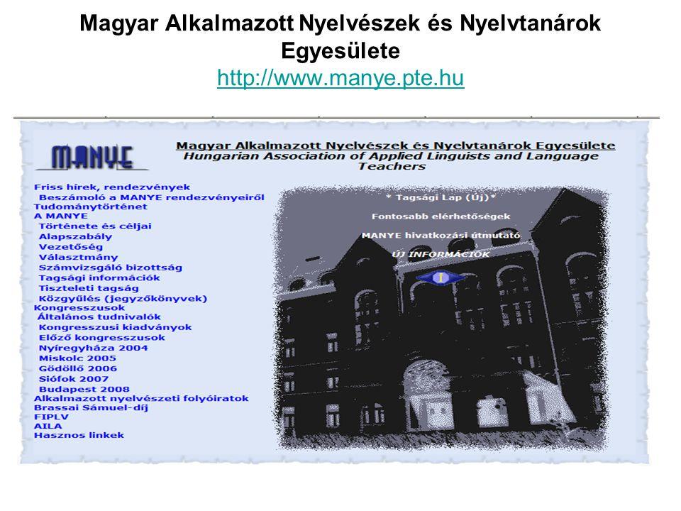 Magyar Alkalmazott Nyelvészek és Nyelvtanárok Egyesülete http://www.manye.pte.hu http://www.manye.pte.hu