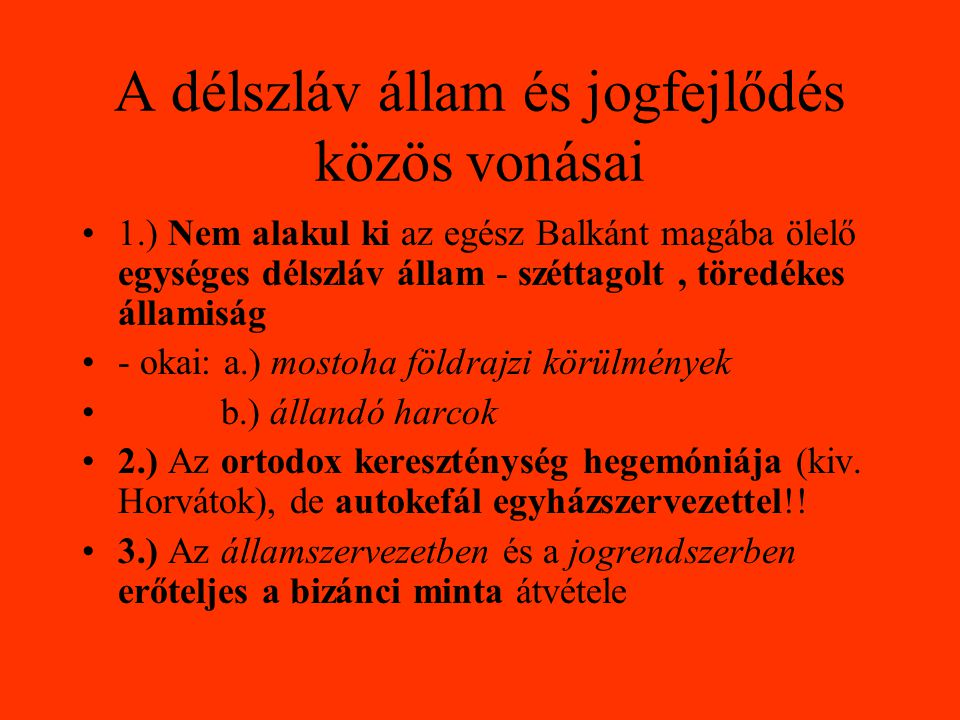 A délszláv állam és jogfejlődés közös vonásai •1.) Nem alakul ki az egész Balkánt magába ölelő egységes délszláv állam - széttagolt, töredékes államis