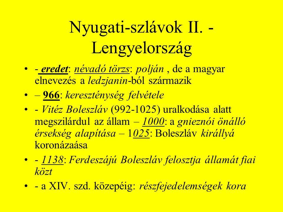 Nyugati-szlávok II. - Lengyelország •- eredet: névadó törzs: polján, de a magyar elnevezés a ledzjanin-ból származik •– 966: kereszténység felvétele •